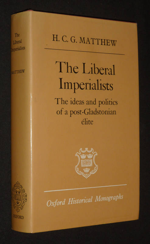 The Liberal Imperialists : The ideas and politics of a post-Gladstonian élite