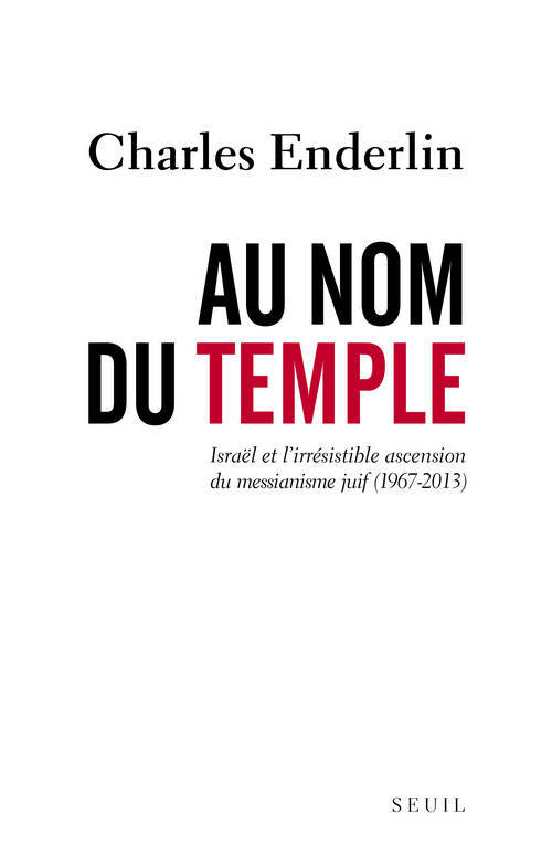 Au nom du Temple, Israël et l'irrésistible ascension du messianisme juif, 1967-2013