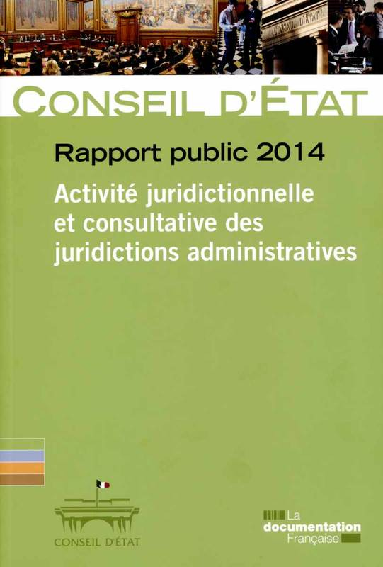 ACTIVITE JURIDITIONNELLE ET CONSULTATIVE DES JURIDICTIONS ADMINISTRATIVES - RAPPORT PUBLIC 2014 - CE