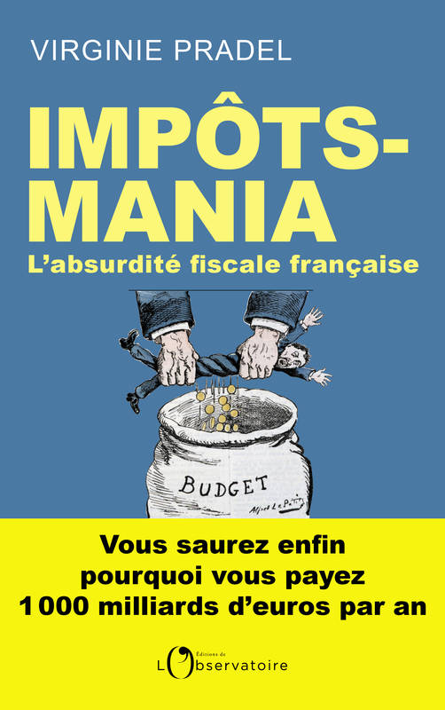 IMPOTS-MANIA - L'ABSURDITE FISCALE FRANCAISE