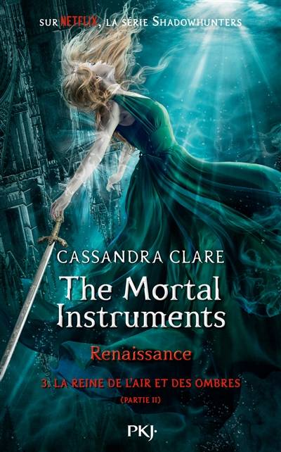 THE MORTAL INSTRUMENTS, RENAISSANCE - TOME 3 LA REINE DE L'AIR ET DES OMBRES - PARTIE 2 - VOL03