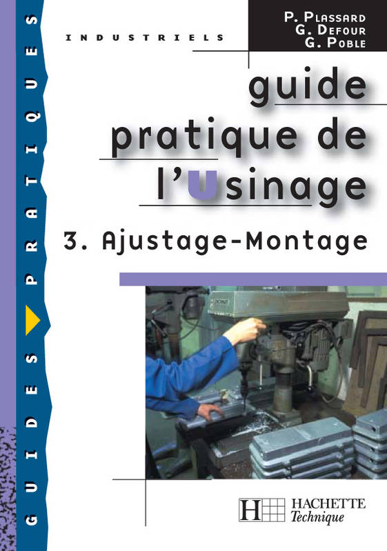 Guide pratique de l'usinage 3 Ajustage Montage BEP, éd.2006, Volume 3, Ajustage, montage