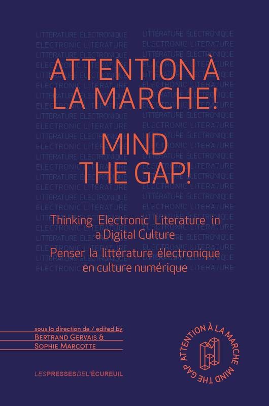 Attention à la marche ! Mind The Gap!, Thinking Electronic Literature In A Digital Culture – Penser la littérature électronique en culture numérique