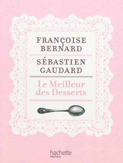 livre meilleur des desserts le fran oise bernard s bastien gaudard hachette pratique. Black Bedroom Furniture Sets. Home Design Ideas
