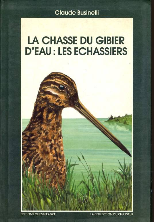 livre la chasse du gibier d 39 eau les chassiers claude businelli ditions ouest france la. Black Bedroom Furniture Sets. Home Design Ideas