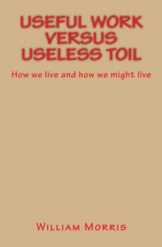 Useful Work versus Useless Toil, How we live and how we might live