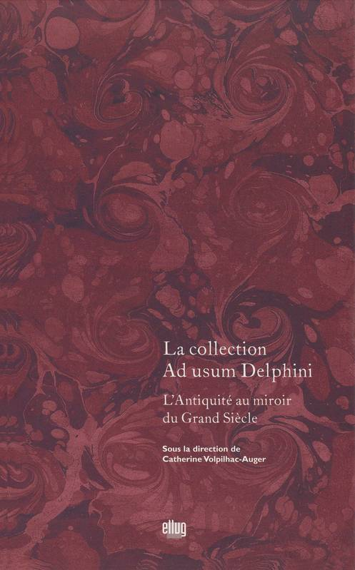 La collection Ad usum Delphini. Volume I, L'Antiquité au miroir du Grand Siècle