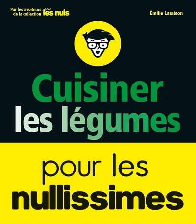 livre cuisiner les l gumes pour les nullissimes emilie laraison first 9782412028674. Black Bedroom Furniture Sets. Home Design Ideas