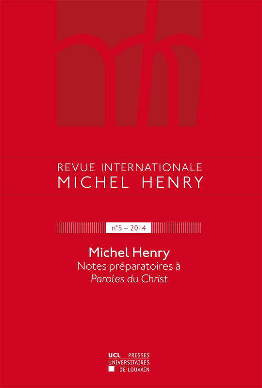 Revue internationale Michel Henry n°5 - 2014, Michel Henry – Notes préparatoires à Paroles du Christ