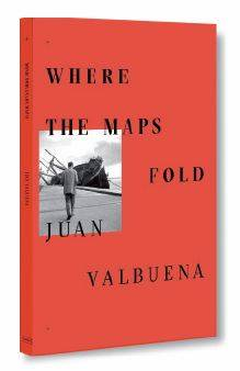 JUAN VALBUENA WHERE THE MAPS FOLD /ANGLAIS
