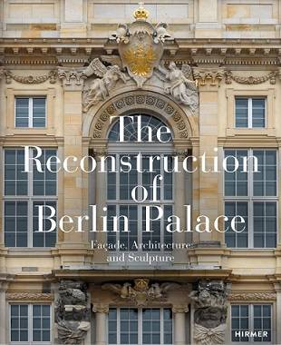 THE RECONSTRUCTED SCHLOSS BERLIN  FACADE, ARCHITECTURE AND SCULPTUR /ANGLAIS