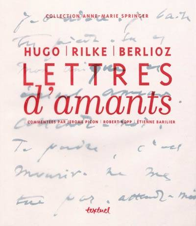 LETTRES D'AMANTS - HUGO, RILKE, BERLIOZ, collection Anne-Marie Springer