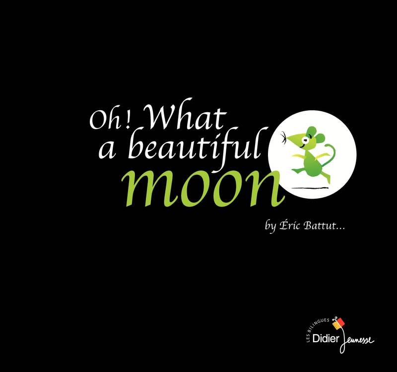 Oh ! What a beautiful moon - bilingue anglais