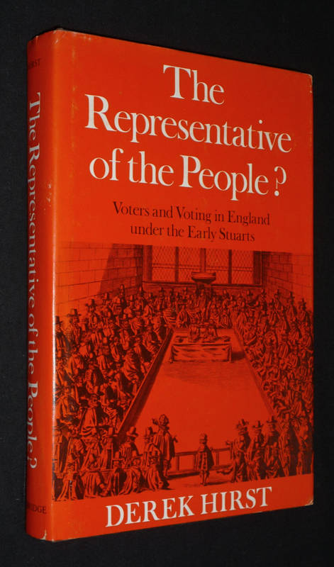 The Representative of the People? Voters and Voting in England under the Early Stuarts