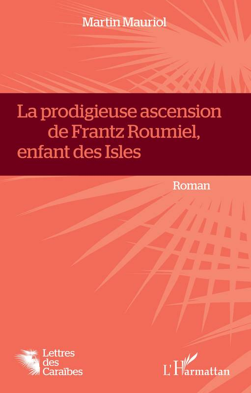La Prodigieuse ascension de Frantz Roumiel, enfant des Isles