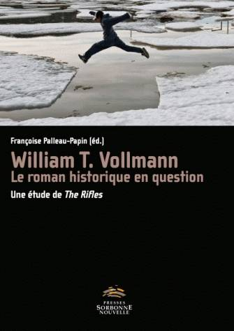 William T. Vollmann. Le roman historique en question, Une étude de The Rifles