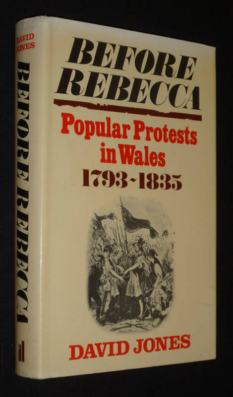 Before Rebecca : Popular Protests in Wales, 1793-1835