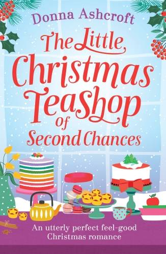 The Little Christmas Teashop of Second Chances, The perfect feel good Christmas romance