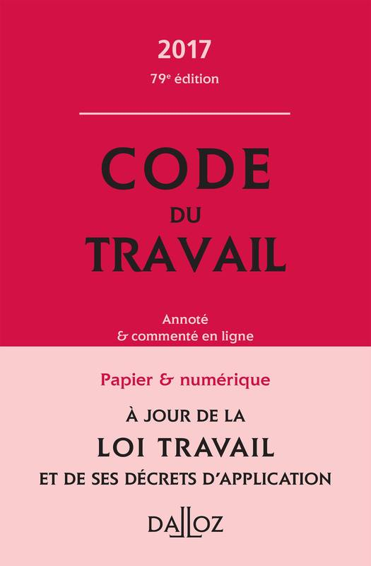 livre code du travail 2017 annot et comment en ligne dalloz dalloz codes dalloz. Black Bedroom Furniture Sets. Home Design Ideas