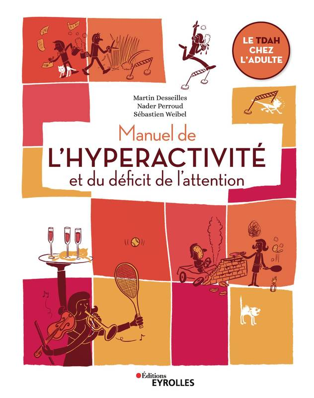 MANUEL DE L'HYPERACTIVITE ET DU DEFICIT DE L'ATTENTION - LE TDAH CHEZ L'ADULTE