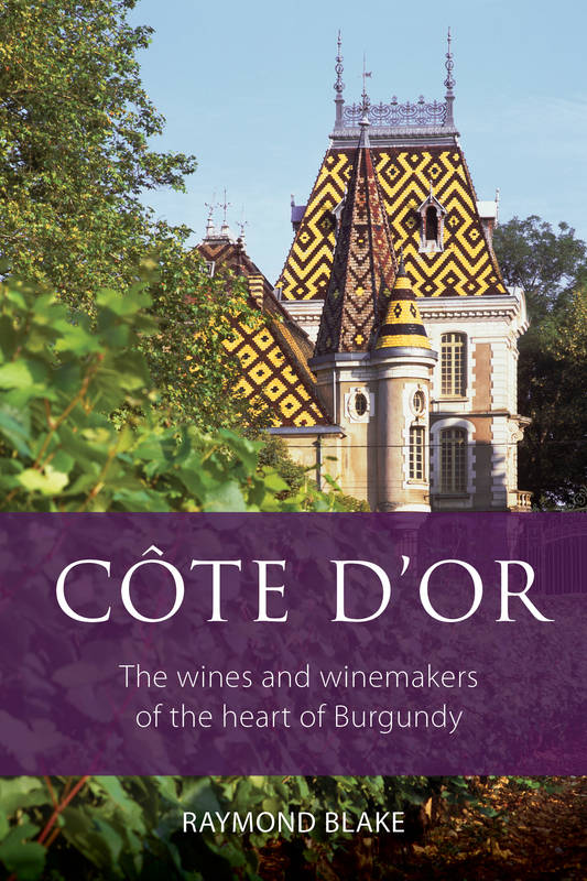 Côte d'Or : The wines and winemakers of the heart of Burgundy, (anglais)