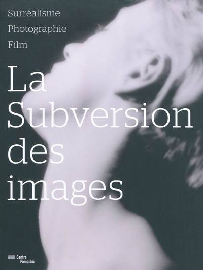 SUBVERSION DES IMAGES SURREALISME PHOTOGRAPHIE FILM (LA), surréalisme, photographie, film