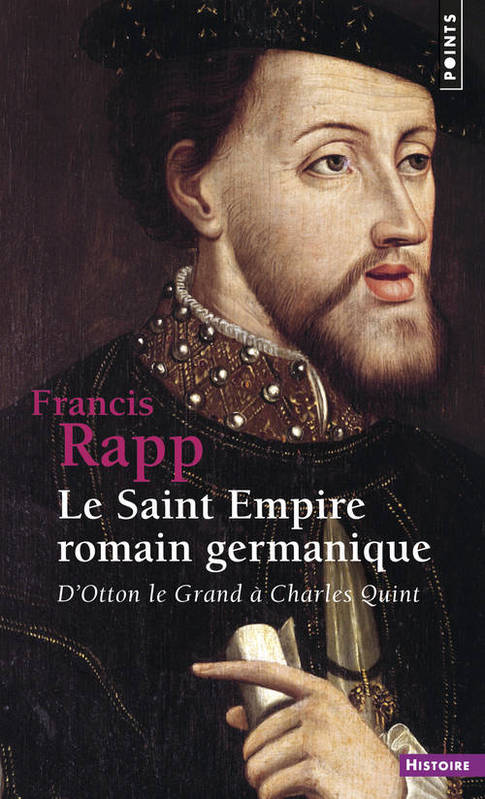 SAINT EMPIRE ROMAIN GERMANIQUE (LE), d'Otton de Grand à Charles Quint