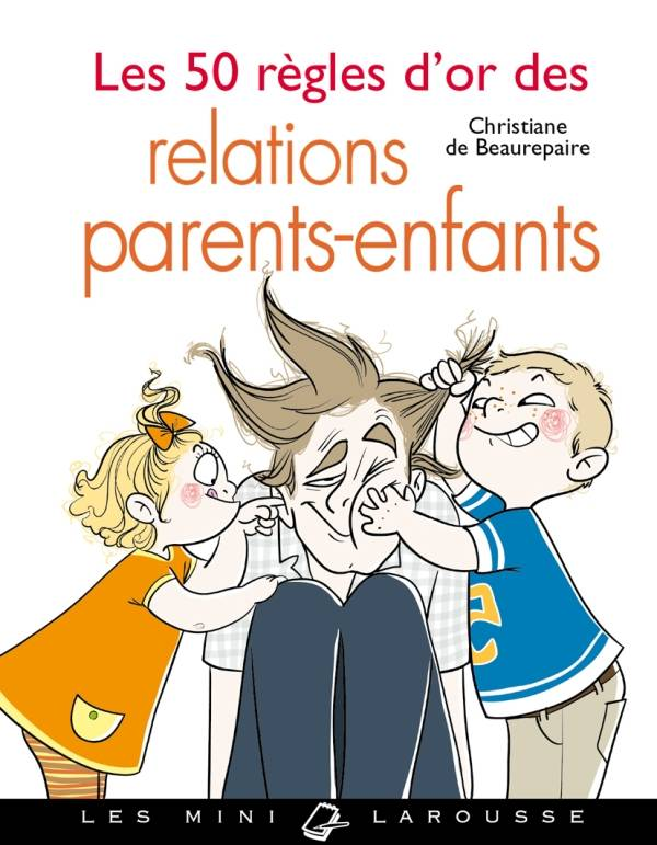 Les 50 règles d'or des relations parents-enfant