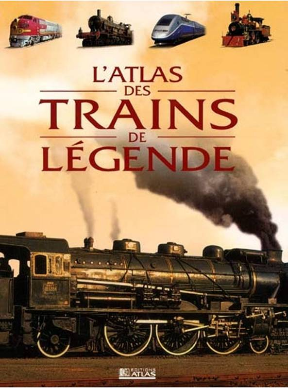 L'ATLAS DES TRAINS DE LEGENDE