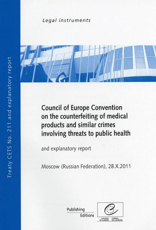 Council of Europe Convention on the Counterfeiting of Medical Products and Similar Crimes Involving Threats to Public Health and explanatory report, Moscow (Russian Federation) 28.X.2011, CETS No. 211