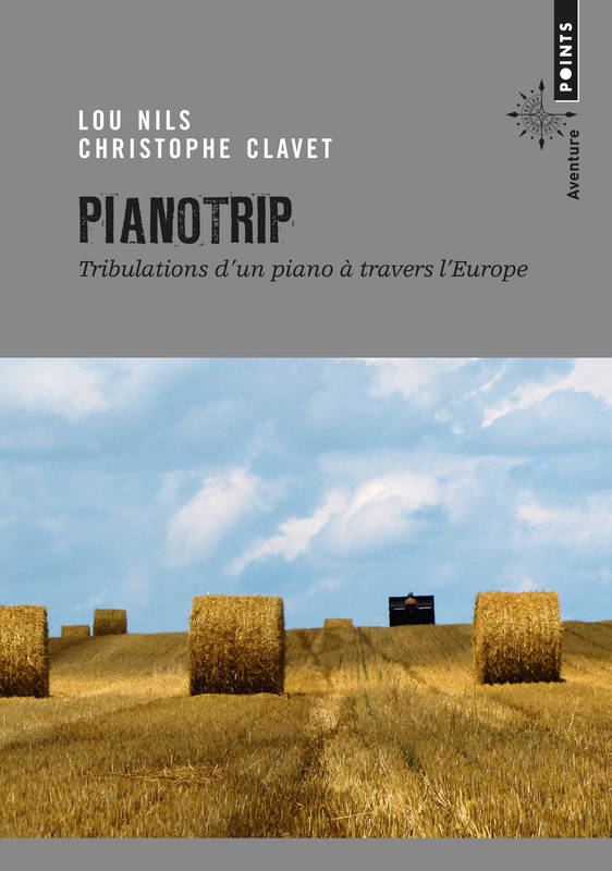 Pianotrip. Tribulations d'un piano à travers l'Eur, Tribulations d'un piano à travers l'Europe