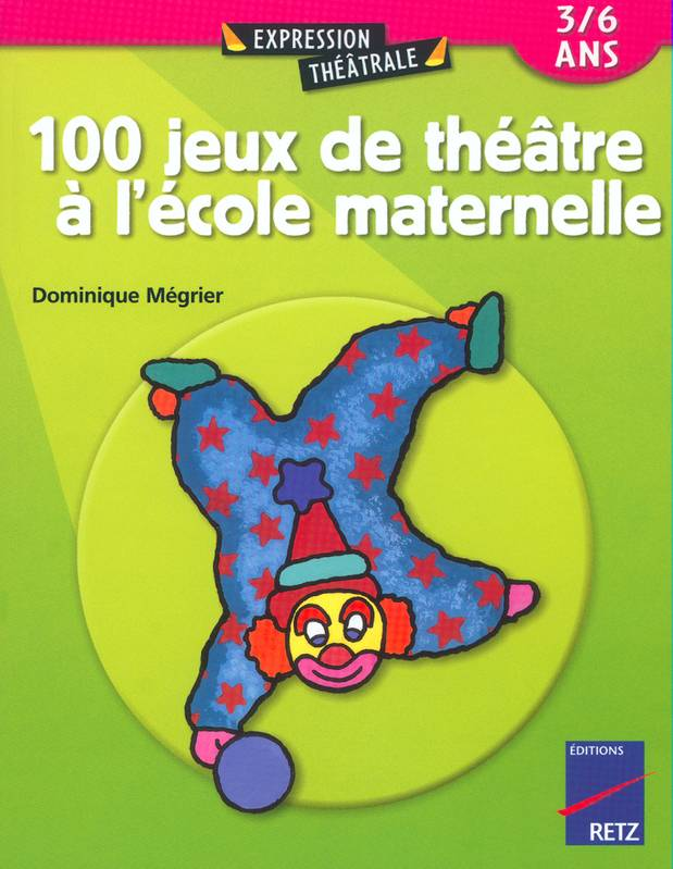 livre 100 jeux de th tre la maternelle 3 6 ans m grier dominique retz expression. Black Bedroom Furniture Sets. Home Design Ideas