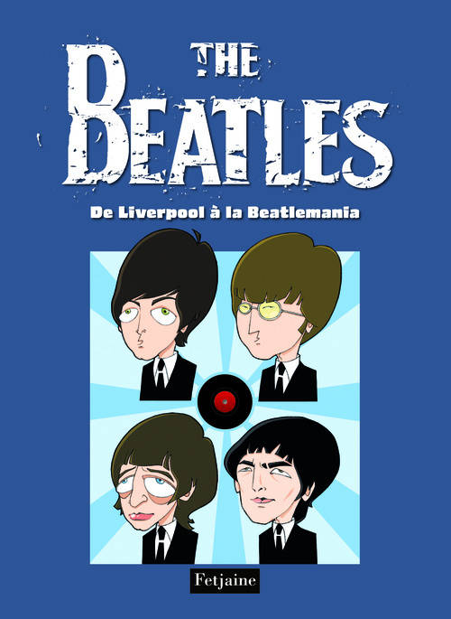 The Beatles, THE BEATLES T01 : DE LIVERPOOL A LA BEATLEMANIA, [Tome 1], De Liverpool à la Beatlemania