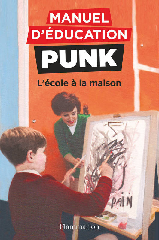 MANUEL D'EDUCATION PUNK - T03 - L'ECOLE A LA MAISON