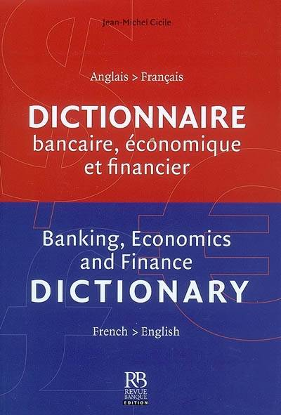 DICTIONNAIRE BANCAIRE, ECONOMIQUE ET FINANCIER. BANKING, ECONOMICS AND FINANCE DICTIONARY. FRANCAIS/, Banking, economics and finance dictionary : french-english