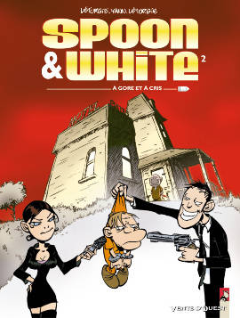 Spoon & White, 2, SPOON ET WHITE - TOME 2 : A GORE ET A CRI