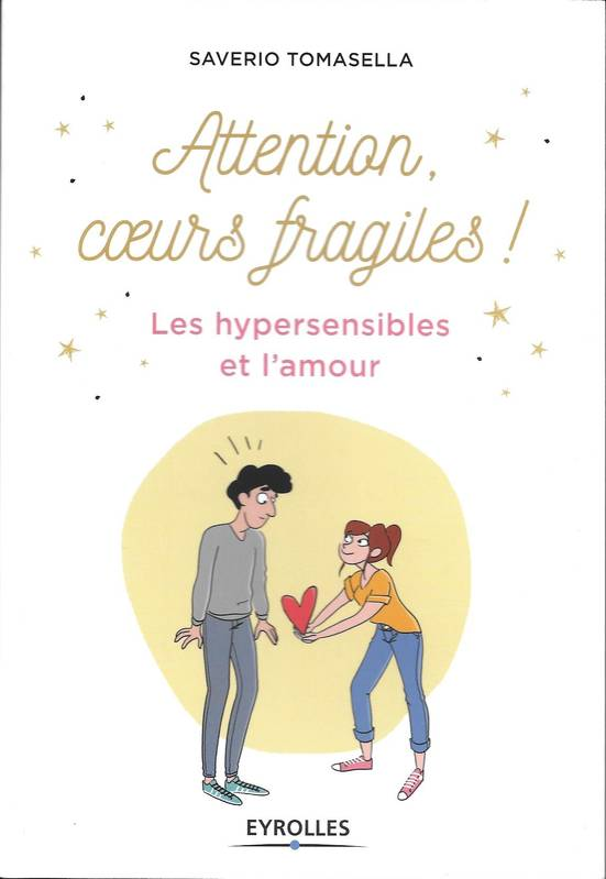Attention, coeur fragile ! / les hypersensibles et l'amour