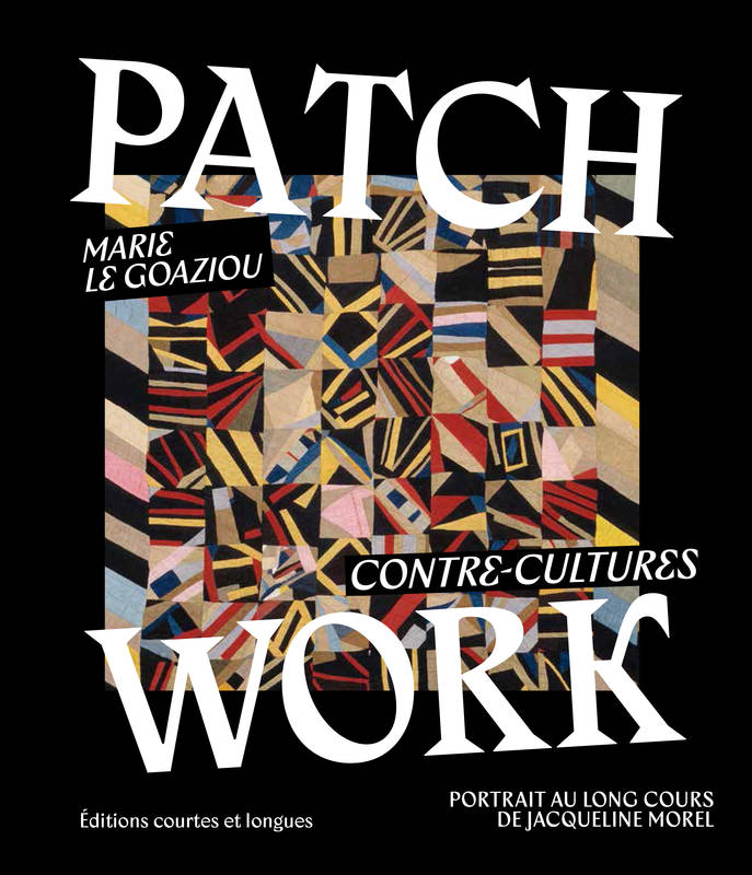 Patchwork / contre-cultures : portrait au long cours de Jacqueline Morel
