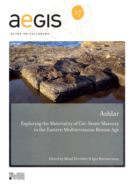 Ashlar, Exploring the Materiality of Cut-Stone Masonry in the Eastern Mediterranean Bronze Age