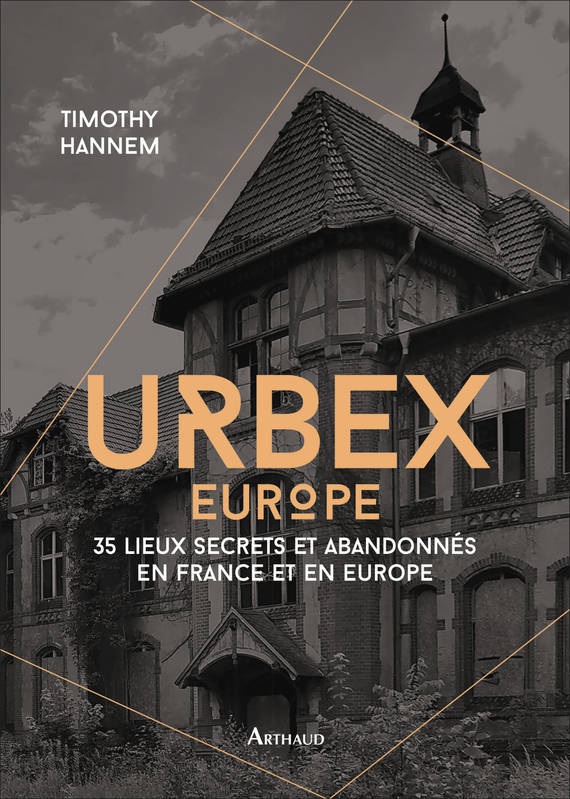 URBEX EUROPE - 35 LIEUX SECRETS ET ABANDONNES EN FRANCE ET EN EUROPE