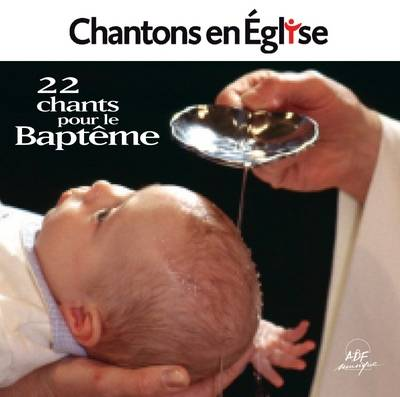 CHANTONS EN EGLISE - 22 CHANTS POUR LE BAPTEME