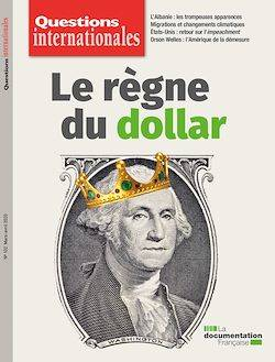 Questions internationales : Le règne du dollar - n°102