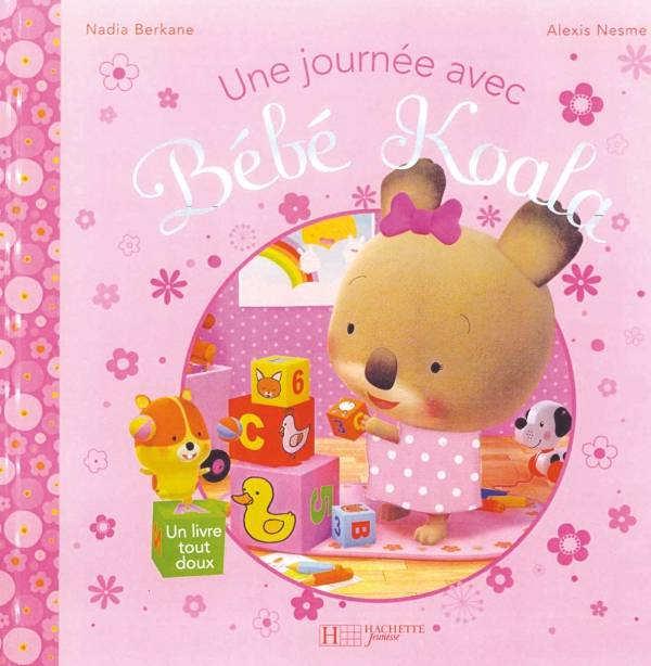 livre une journ e avec b b koala nadia berkane alexis nesme hachette jeunesse bebe koala. Black Bedroom Furniture Sets. Home Design Ideas