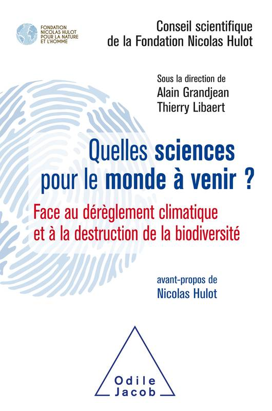 Quelles sciences pour le monde à venir ? / face au dérèglement climatique et à la destruction de la, Face au dérèglement climatique et à la destruction de la biodiversité