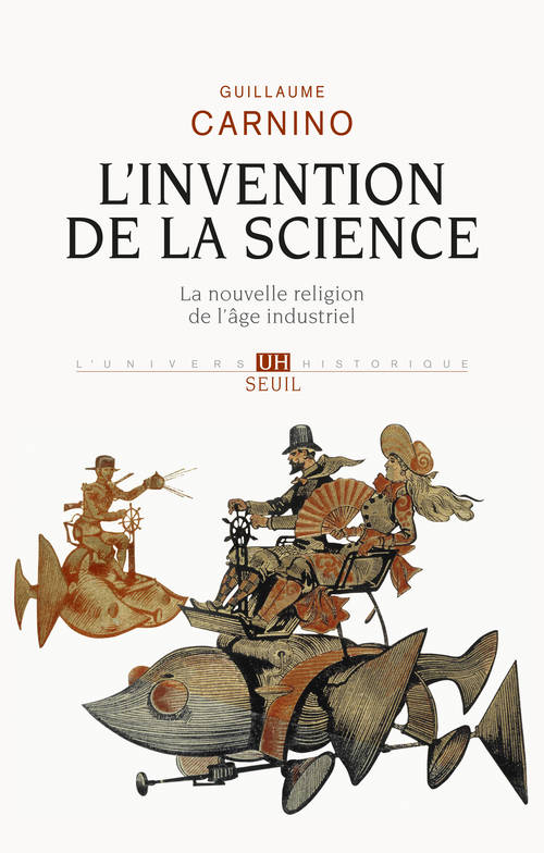 L'invention de la science / la nouvelle religion de l'âge industriel