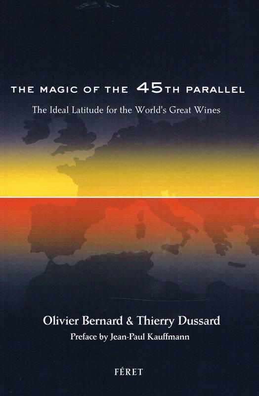 The magic of the 45th parallel (english version), The Ideal Latitude for the World's Great Wines