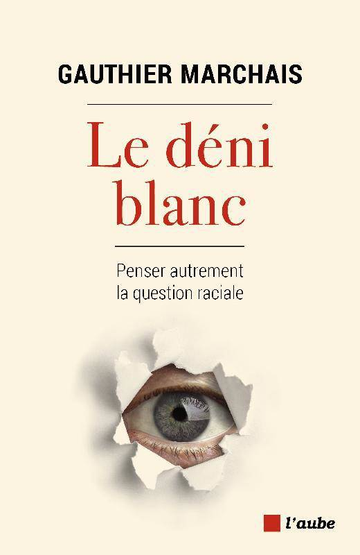 Le déni blanc - Penser autrement la question raciale