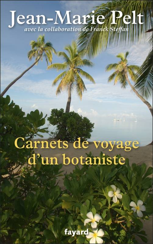 livre carnets de voyage d 39 un botaniste jean marie pelt fayard documents 9782213671710. Black Bedroom Furniture Sets. Home Design Ideas