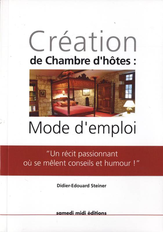 livre cr ation de chambres d 39 h tes mode d 39 emploi didier douard steiner samedi midi guide. Black Bedroom Furniture Sets. Home Design Ideas
