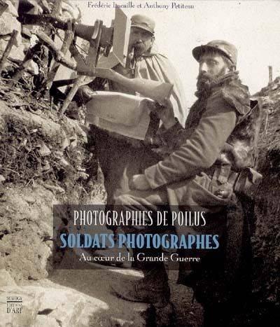 PHOTOGRAPHIES DE POILUS, soldats photographes